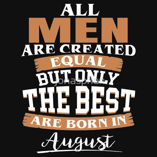 All Men Are Created Equal But Only The Best Are Born In July Birthday T Shirt
