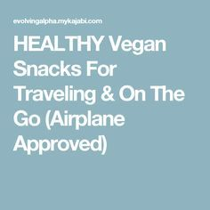 HEALTHY Vegan Snacks For Traveling & On The Go (Airplane Approved)