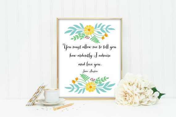 70% OFF SALE Quote Print, Printable, Inspirational Jane Austen Quotes, You Must Allow Me To Tell You How Ardently, Art , Wall Decor, Digital