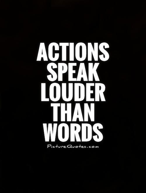 Actions Speak Louder Than Words Quotes Actions Speak Louder Than Wordsshort Quotes On Picturequotes