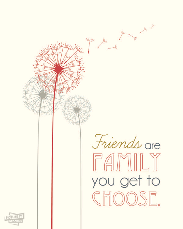 Friends Quote Poster Friends Are Family You Get To Choose