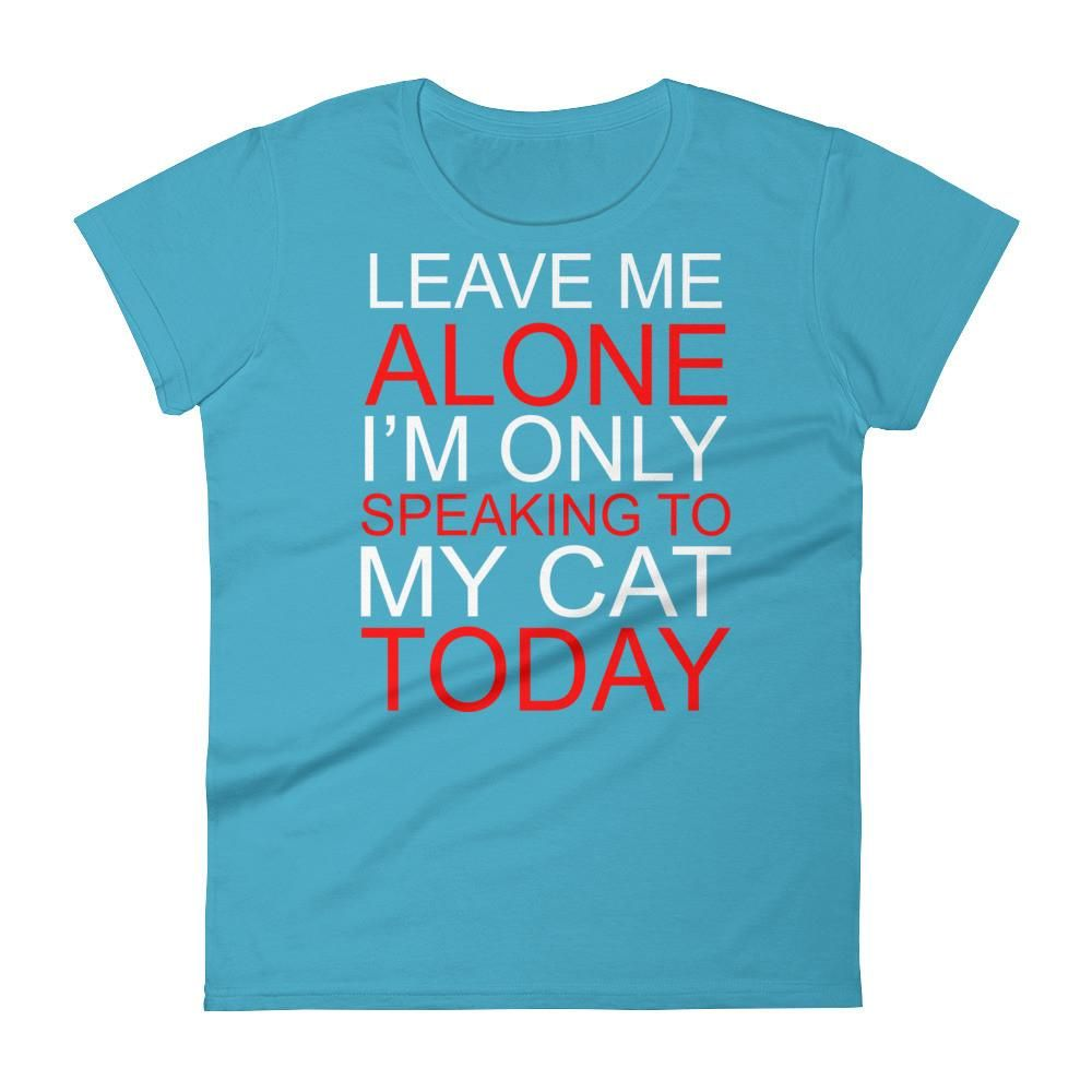 Leave Me Alone... Women's short sleeve tshirt T shirt