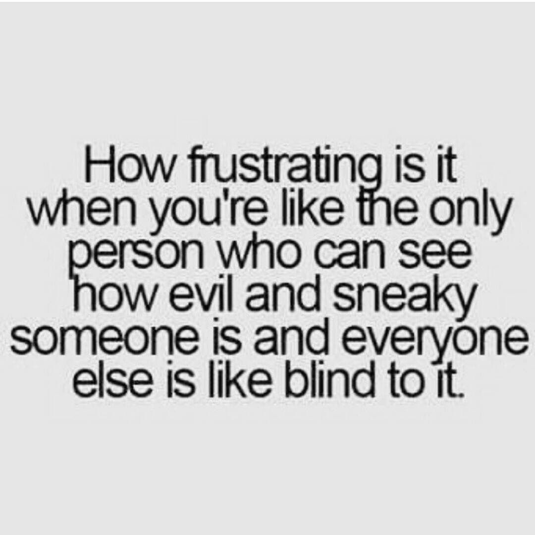 It's EXTREMELY frustrating! | me | Fake family quotes, Spiteful