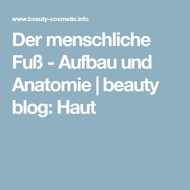 Der menschliche Fuß - Aufbau und Anatomie | beauty blog: Haut ...