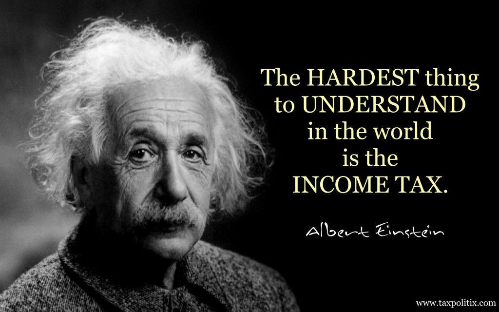 Albert Einstein Tax Einstein Quotes Albert Einstein Quotes Einstein