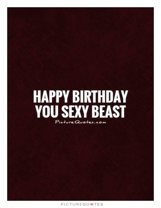 Happy Birthday You Sexy Beast Happy Birthday Quotes On -7874