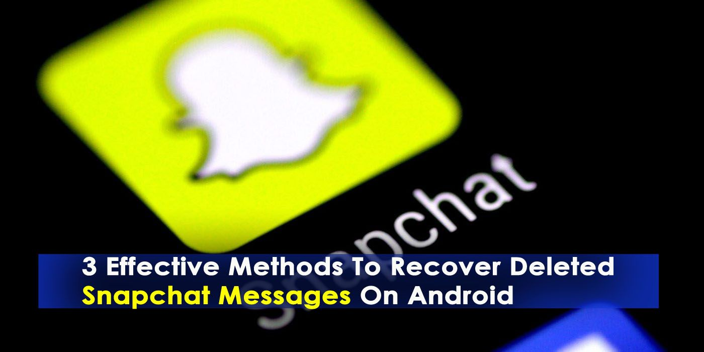 Guide 3 Effective Methods To Recover Deleted Snapchat Messages On Android 2019 Updated Snapchat Message Messages Recover Snapchat