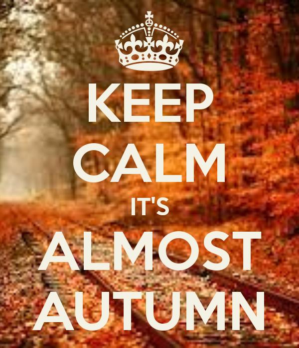 7985b3c70c9787 KEEP CALM IT'S ALMOST AUTUMN | so true | Keep calm, Fall, Autumn