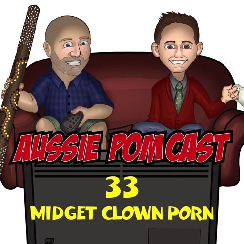 Midget Clown Porn - Aussie PomCast #33 - Midget Clown Porn by Aussie And The Pom on SoundCloud