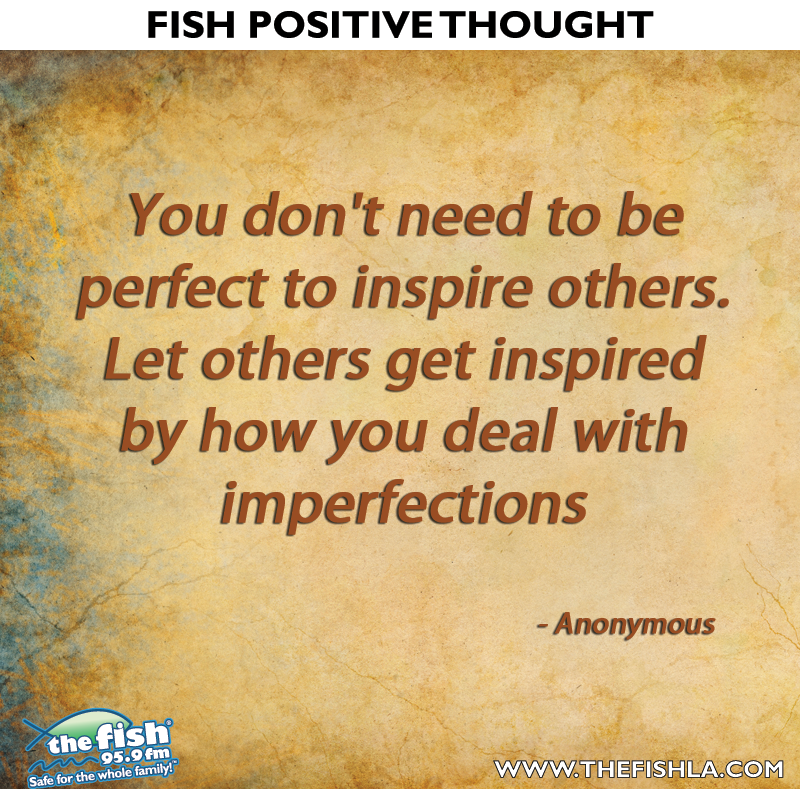 Fish Motivational Quotes: You Don't Need To Be Perfect To Inspire Others. Let Others