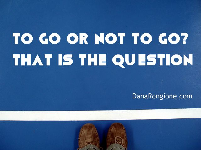 A Word Fitly Spoken: To Go or Not To Go?--That Is the Question  --  a devotion by Christian author and speaker, Dana Rongione