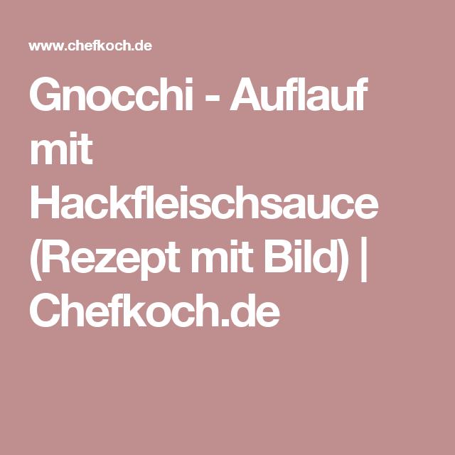Gnocchi - Auflauf mit Hackfleischsauce (Rezept mit Bild)   Chefkoch.de