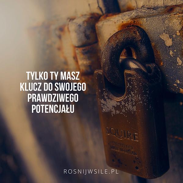 Tylko Ty Masz Klucz Do Swojego Prawdziwego Potencjału