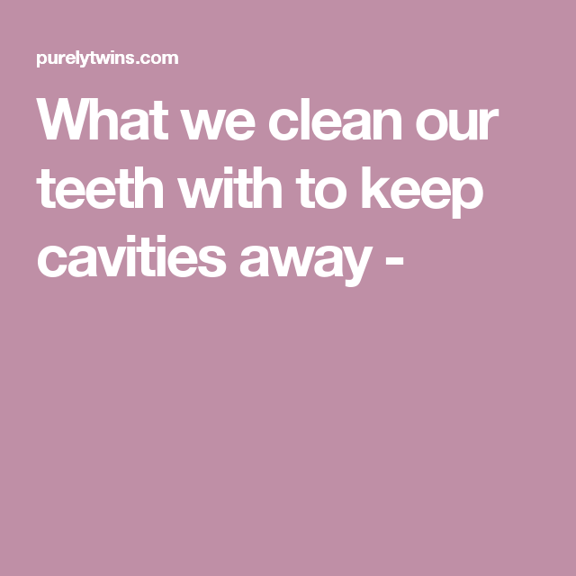 What we clean our teeth with to keep cavities away -