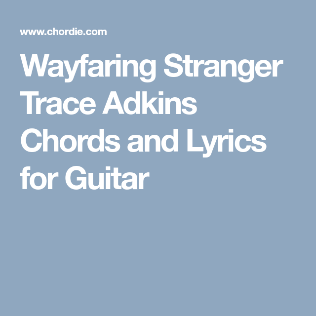 Wayfaring Stranger Trace Adkins Chords and Lyrics for Guitar | BASS ...
