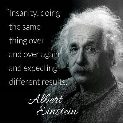 That S Why Change Is Important If You Re Not Getting The Results You Want But You Re Not Changing Anything Then You Re Einstein Quotes Senior Quotes Einstein