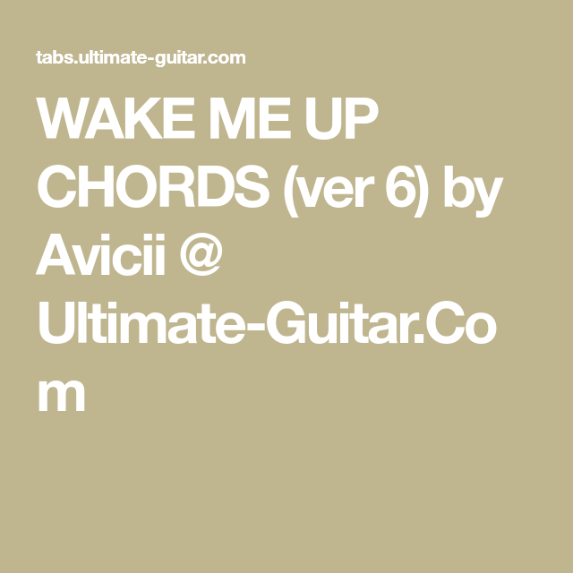 WAKE ME UP CHORDS (ver 6) by Avicii @ Ultimate-Guitar.Com | Uke ...