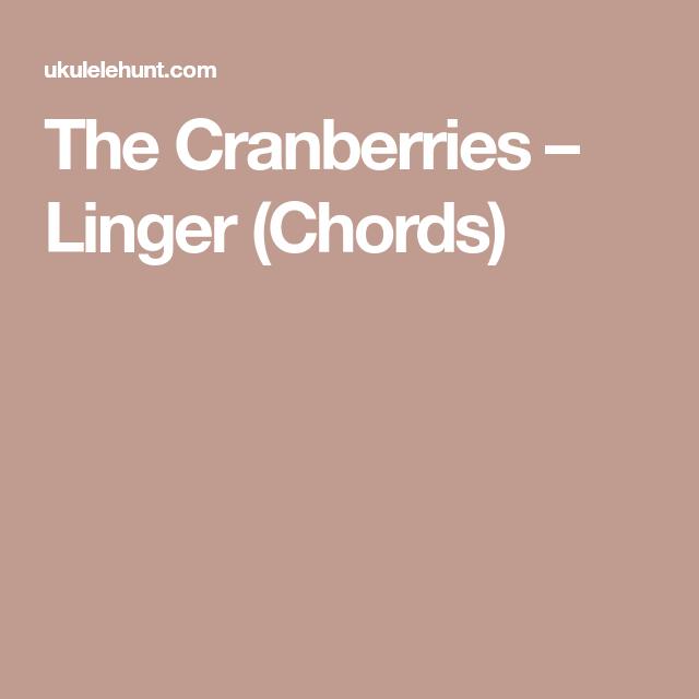 The Cranberries – Linger (Chords)   uke   Pinterest   Ukulele tabs