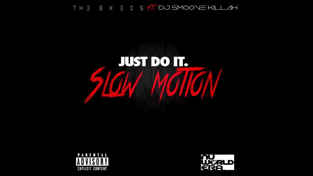 Dj Smoove Killah Ft The Execs Just Do It Slow Motion Slowmotionchallenge Youtube Just Do It Motion Slow