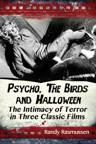 psycho the birds and halloween the intimacy of terror in three classic films