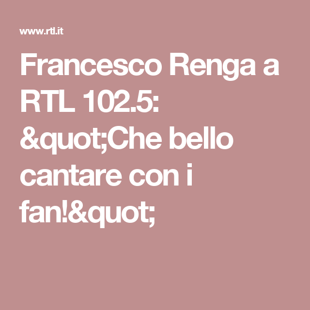 "Francesco Renga a RTL 102.5: ""Che bello cantare con i fan!"""