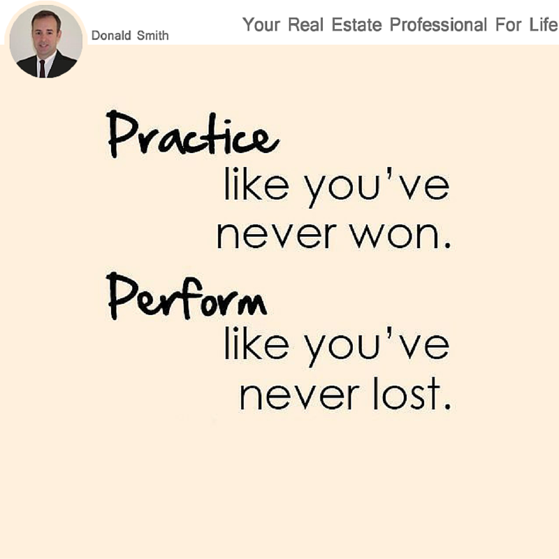 Practice like you've never won, Perform like you've never lost..