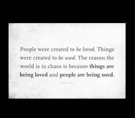 Very True We Ve Lost Perspective We Need To Cherish People Not Things Using People Quotes Sayings