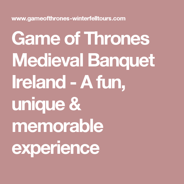 Game Of Thrones Medieval Banquet Ireland A Fun Unique Memorable Experience Medieval Banquet How To Memorize Things Game Of Thrones Theme