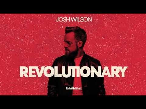 Josh Wilson Revolutionary Official Audio Youtube Josh Wilson Revolutionaries Soundtrack To My Life