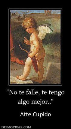 IMAGEN DE CUPIDO PARA REFLEXIONAR: NO TE FALLE TE TENGO ALGO MEJOR en http://imagenesfrasesmotivadoras.blogspot.com