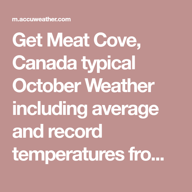 Get Meat Cove Canada Typical October Weather Including Average And Record Temperatures From Accuweather Com October Weather Weather Cove