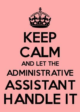 Keep Calm And Let The Admin Assistant Handle It! Be More Effective And More  Productive, Use Teamwork PM   A Project Management App And Collaboration ...  Administrative Assistant