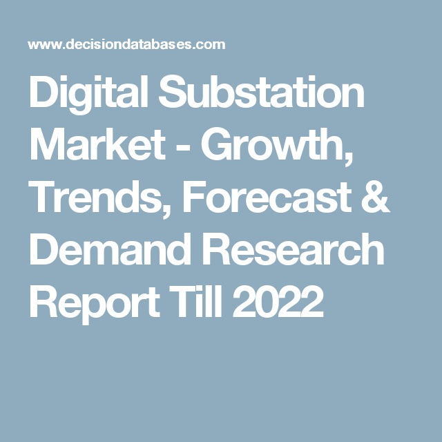 Digital Substation Market - Growth, Trends, Forecast & Demand Research Report Till 2022