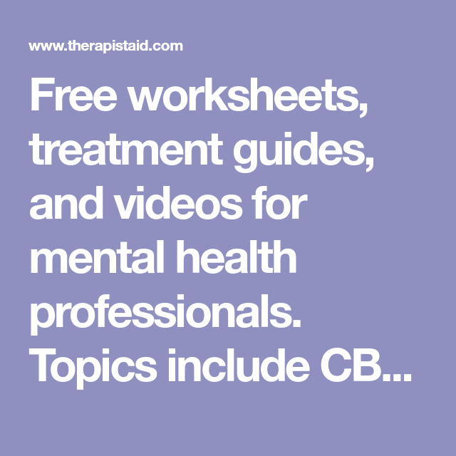 Free worksheets, treatment guides, and videos for mental health ...