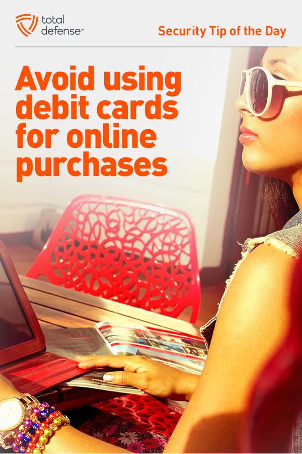 Avoid using debit cards for online purchases Debit card