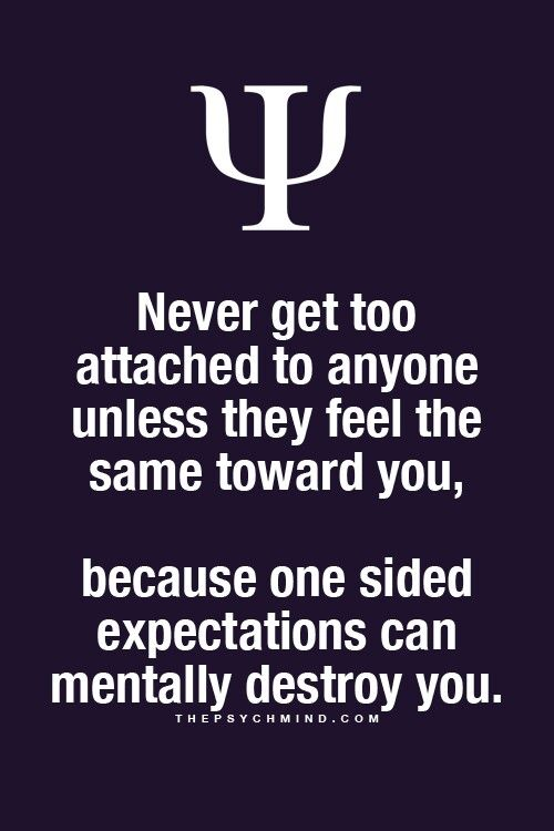 Never Get Too Attached To Anyone Unless They Feel The Same Toward