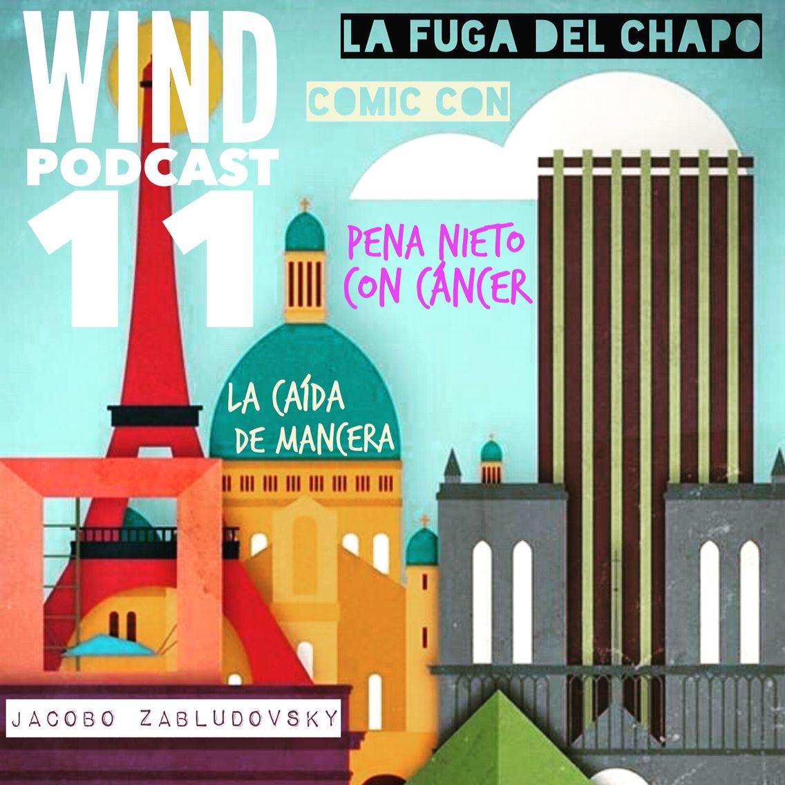 Wind Podcast 10: la  #FugaDelChapo, la Comic-Con #SDCC, Peña Nieto con cáncer, la caída de Mancera y Jacobo Zabludovsky.  https://t.co/JAYPusnivb