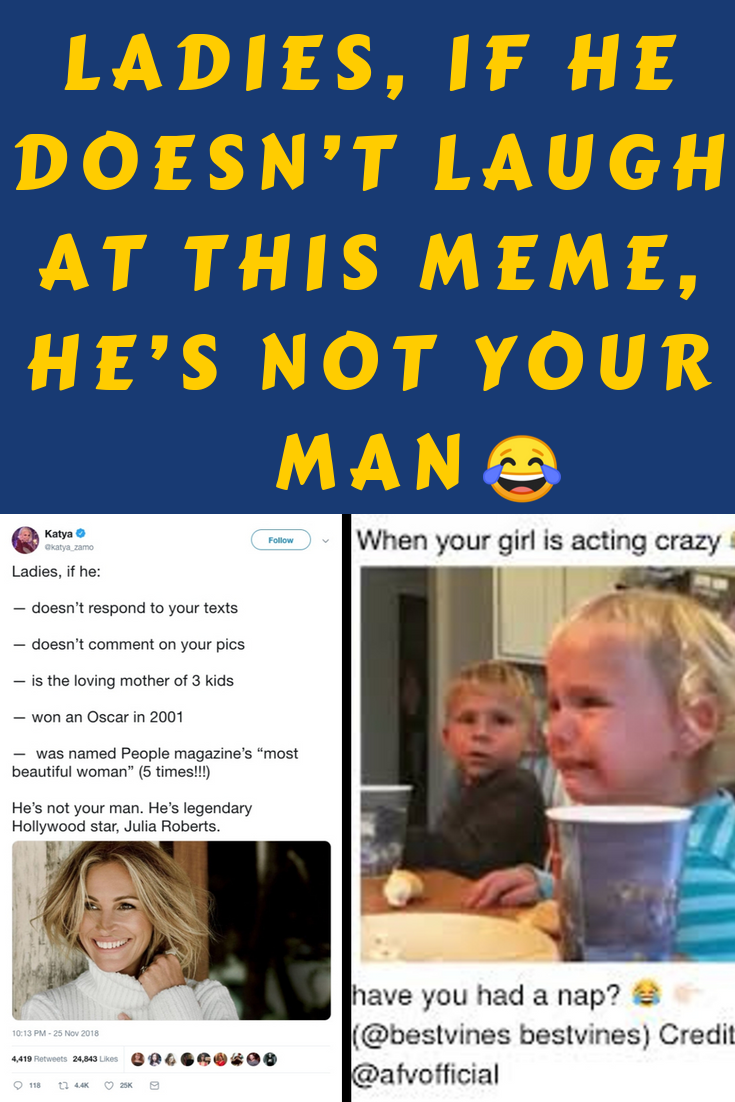 Ladies If He Doesn T Laugh At This Meme He S Not Your Man Funny Moments Laugh Super Funny