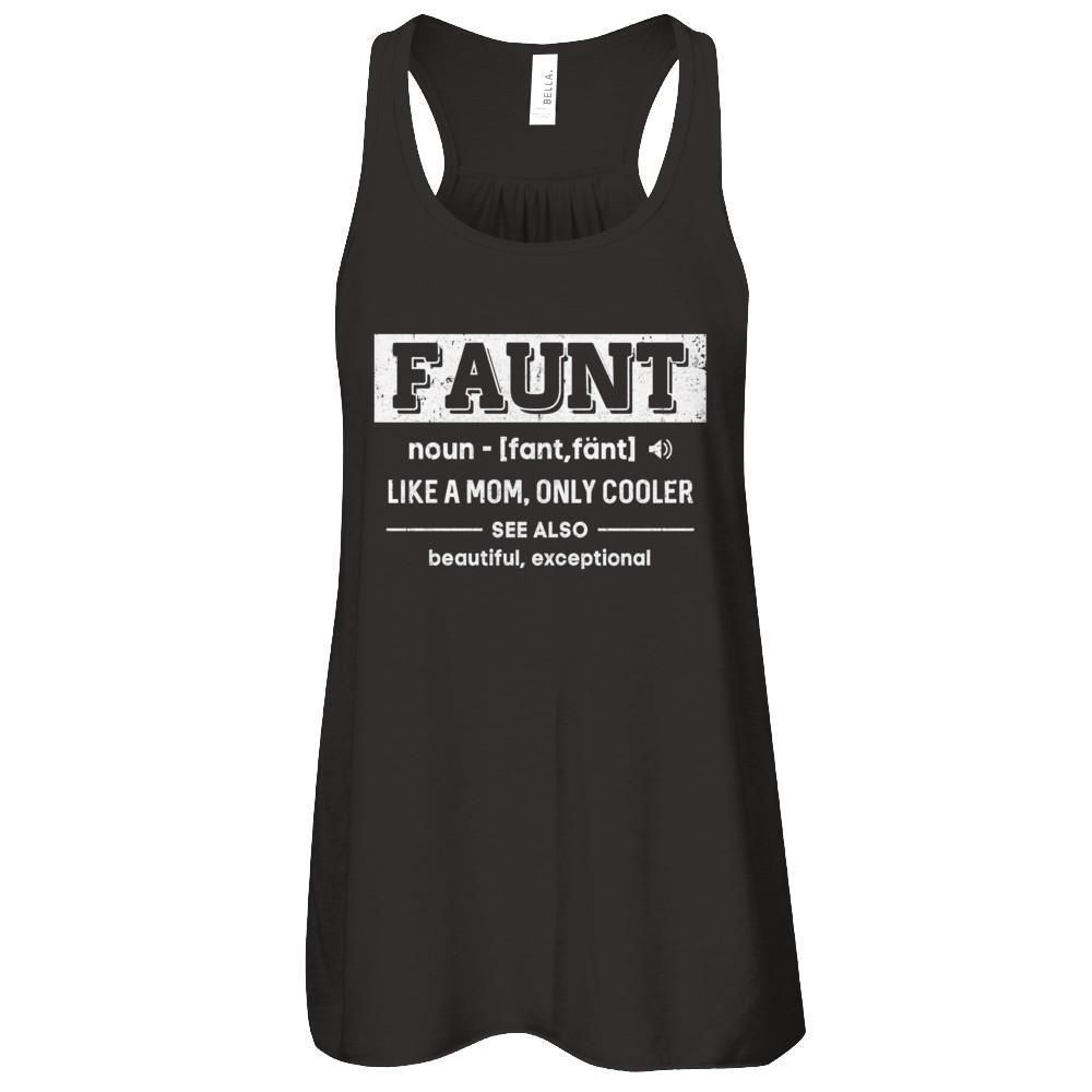 49160c26 Faunt Funny Aunt Like A Mom Only Cooler Definition Shirt & Tank Top ...