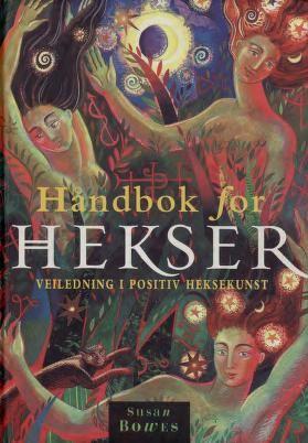 """""""Håndbok for hekser - veiledning i positiv heksekunst"""" av Susan Bowes"""