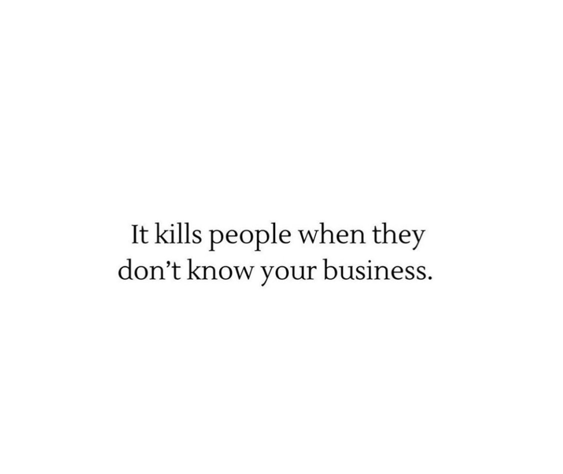 It Kills People When They Don T Know Your Business Self Love Quotes Quotes About Strength Quotes