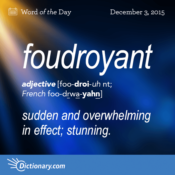 Dictionary Com S Word Of The Day Foudroyant Striking As With