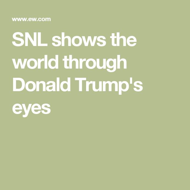 SNL shows the world through Donald Trump's eyes