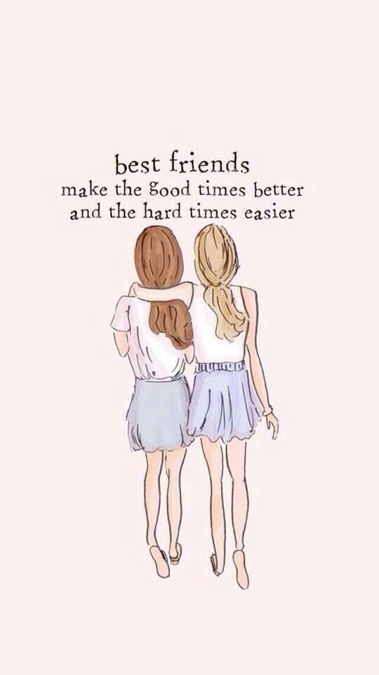 Best friends Make the good times better and the hard times ...