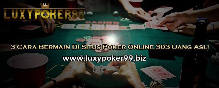 Luxypoker99 ingin memberikan 3 cara bermain di situs poker online 303 uang asli ini bagi kalangan masyarakat indonesia agar tidak terjadi kesalahan.