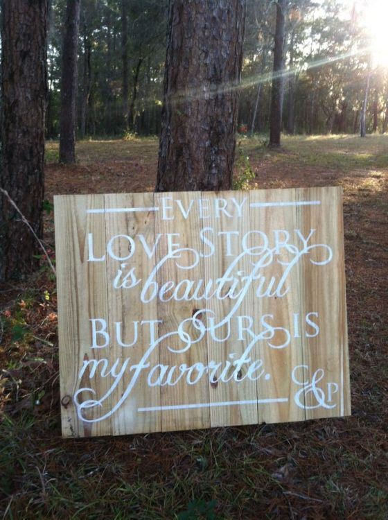 Need a sign like this for our wedding :)  Every love story is beautiful but our is my favorite