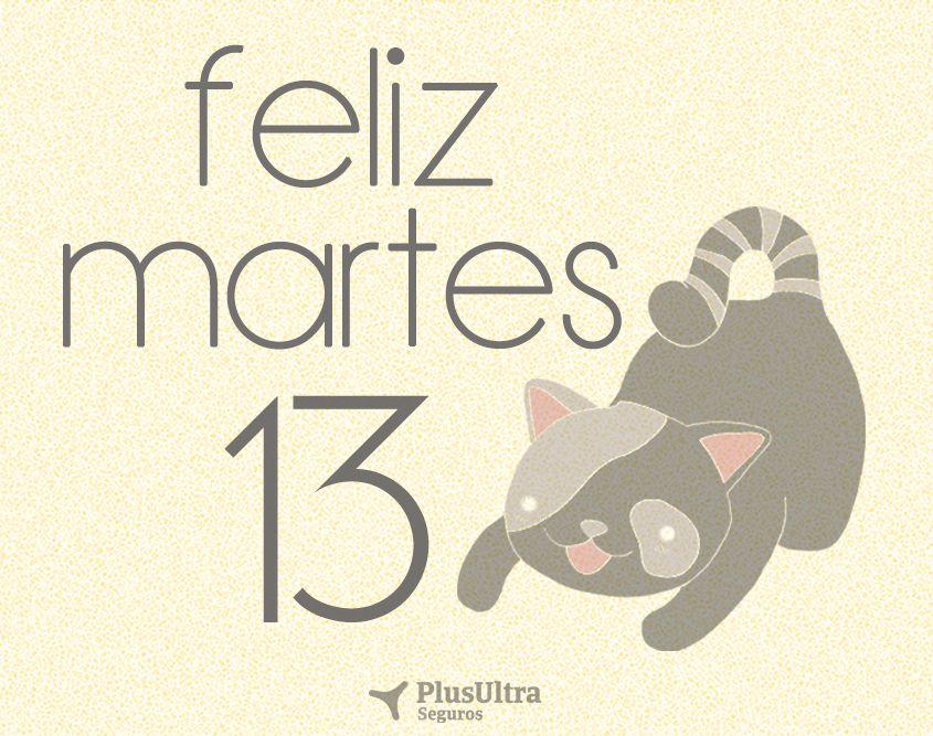 Feliz Martes 13 At Segplusultra Feliz Martes Martes Y Martes 13