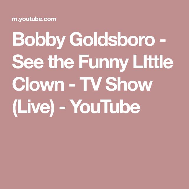 Bobby Goldsboro See The Funny Little Clown Tv Show Live Youtube Bobby Goldsboro Goldsboro The Funny