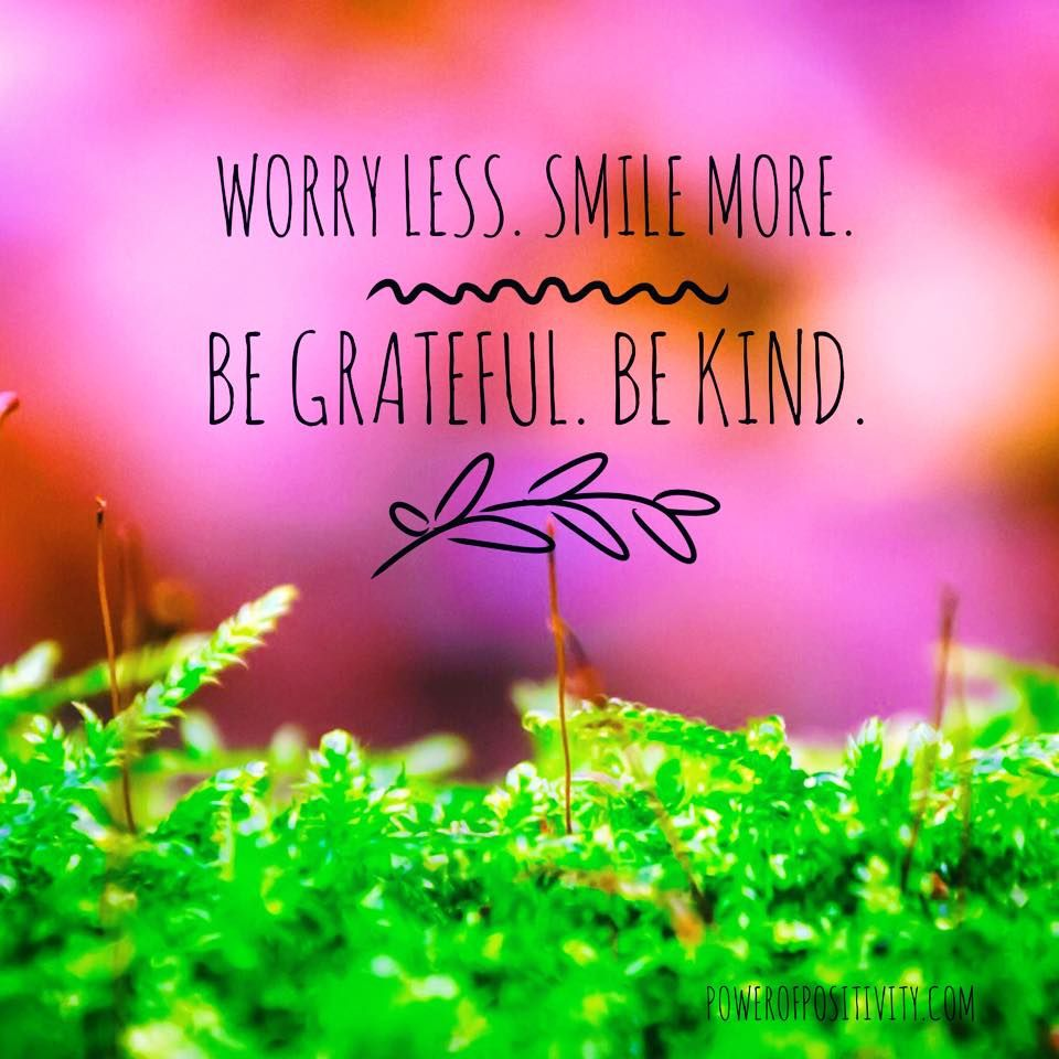 Worry Less Smile more Be grateful Be kind