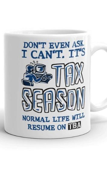 Tax Preparer Coffee Mug Don't Even Ask, It's Tax Season